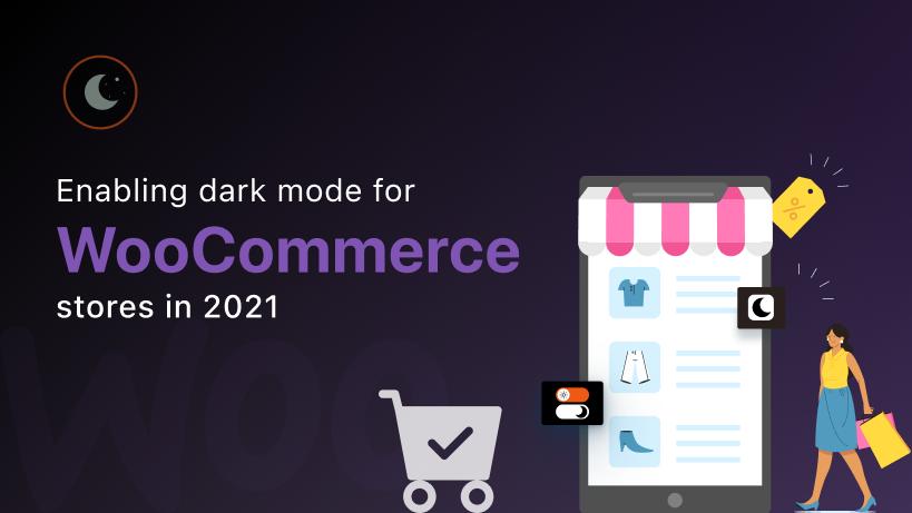 Enabling Dark Mode for WooCommerce stores in 2021