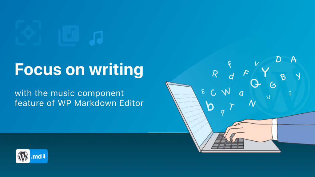 Focus on writing with the Music Component Feature of WP Markdown Editor