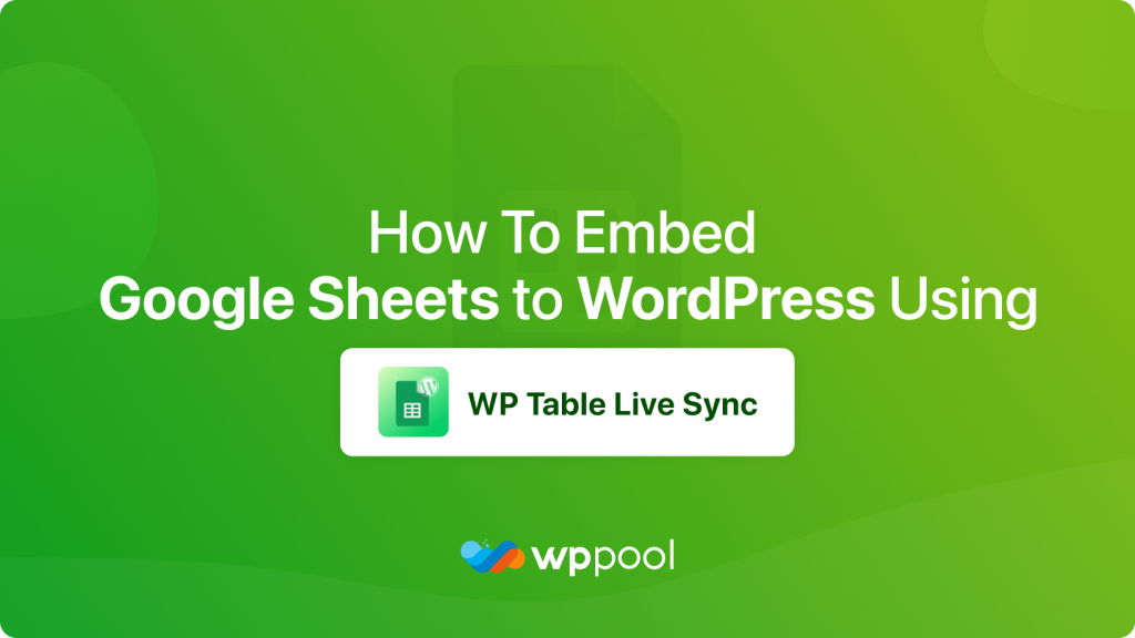 How to embed Google sheets to WordPress using Sheets to WP Table Live Sync plugin – best WordPress table plugin